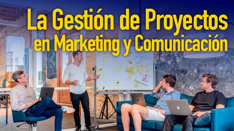 la-gestion-de-proyectos-en-marketing-y-comunicacion