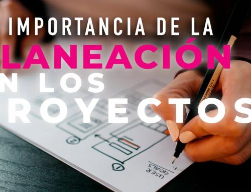 La Importancia de la Planeación en los Proyectos