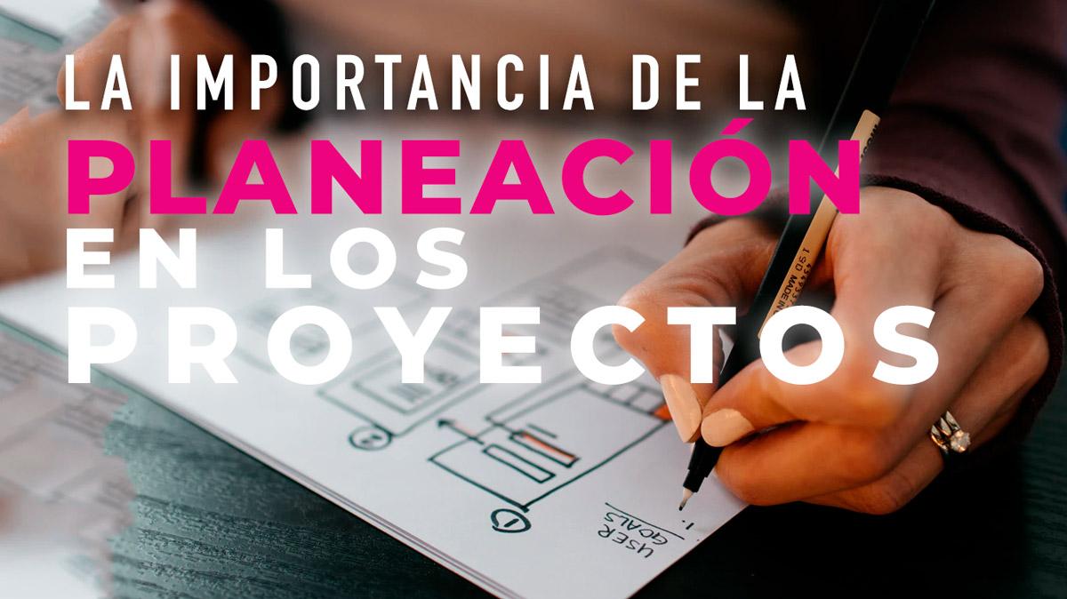 la-importancia-de-la-planeacion-en-los-proyectos